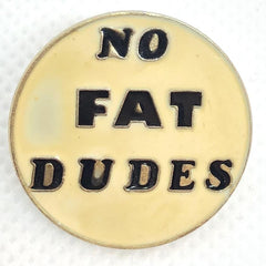 No Fat Dudes Pin
