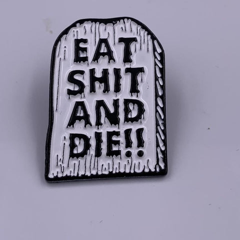Eat Shit and Die Headstone Pin