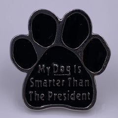 My Dog is Smarter Than the President Paw Pin