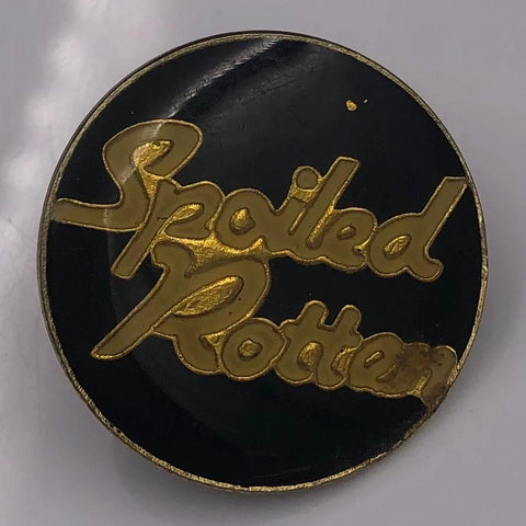 Spoiled Rotten Pin