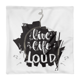 Live Life Loud Pillow Case