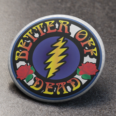 Grateful Dead Better Off Dead Button Pin