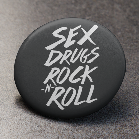 Sex Drugs Rock & Roll Button Pin