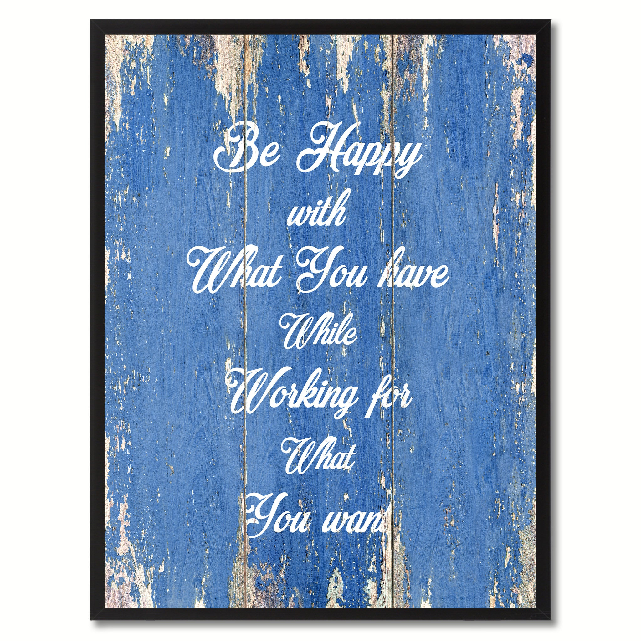 Be Happy With What You Have While Working For What You Want Motivation Quote Saying Gift Ideas Home Décor Wall Art