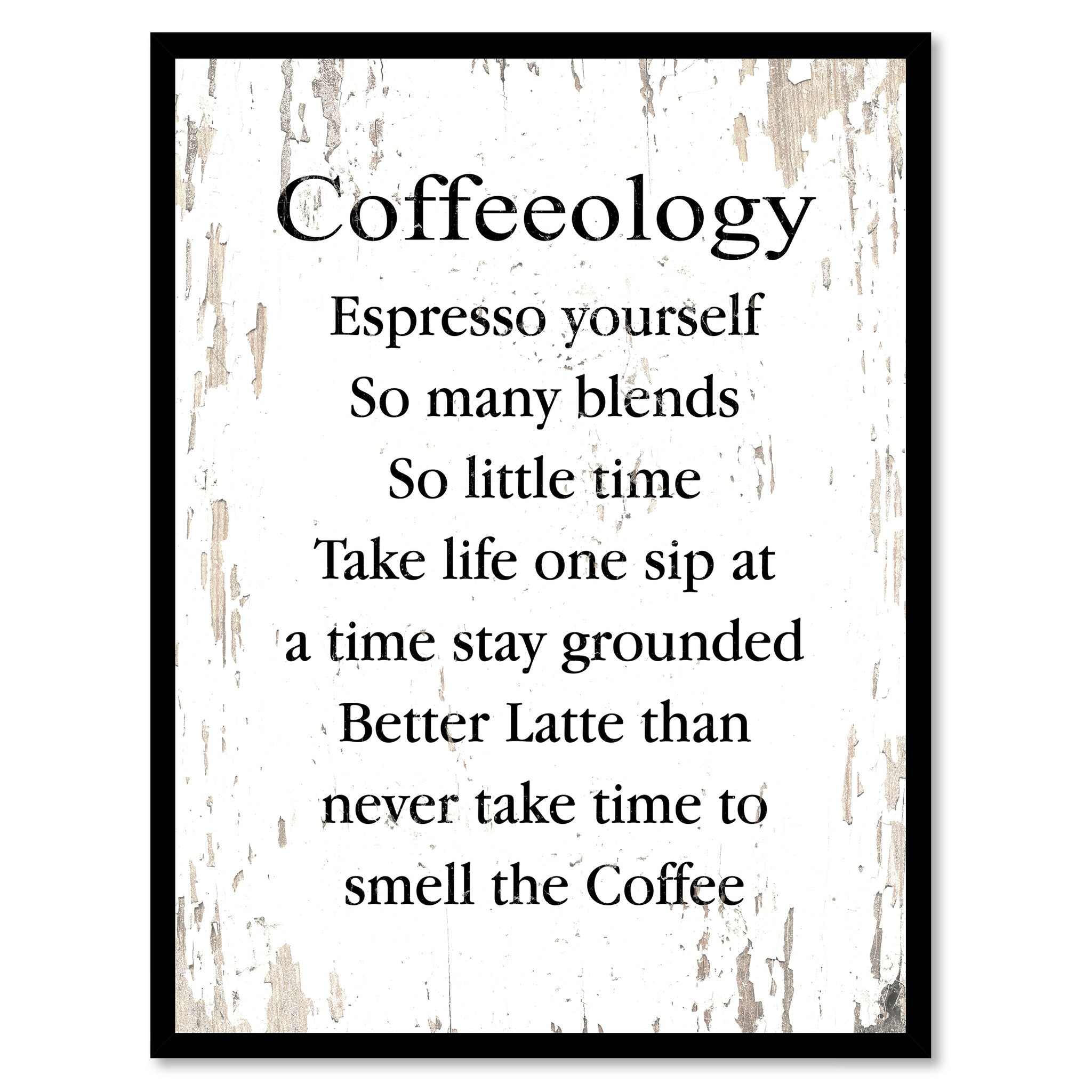 Nice Coffeeology Espresso Yourself So Many Blends So Little Time Take Life One  Sip At A Time Stay Grounded Better Latte Than Never Take Time To Smell The  Coffee ...