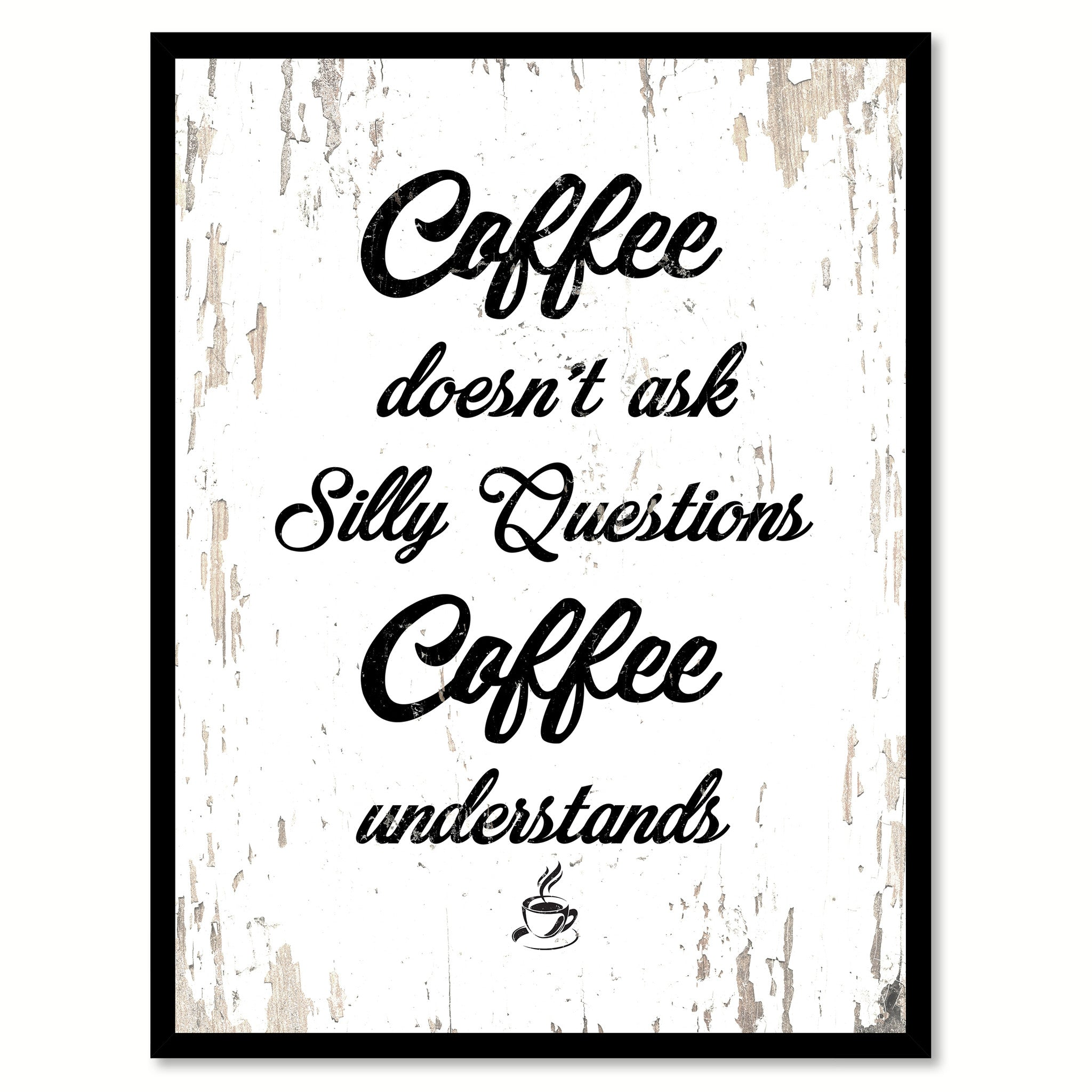 Coffee Doesn't Ask Silly Questions Coffee Understands Quote Saying Canvas Print with Picture Frame