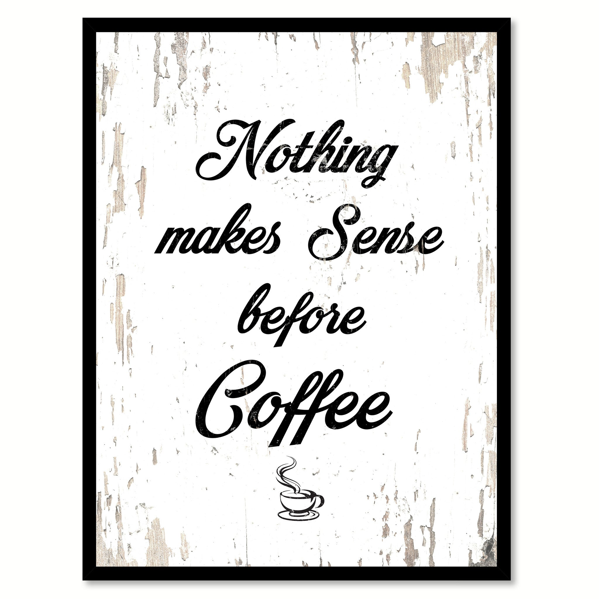 Nothing Makes Sense Before Coffee Quote Saying Canvas Print with Picture Frame