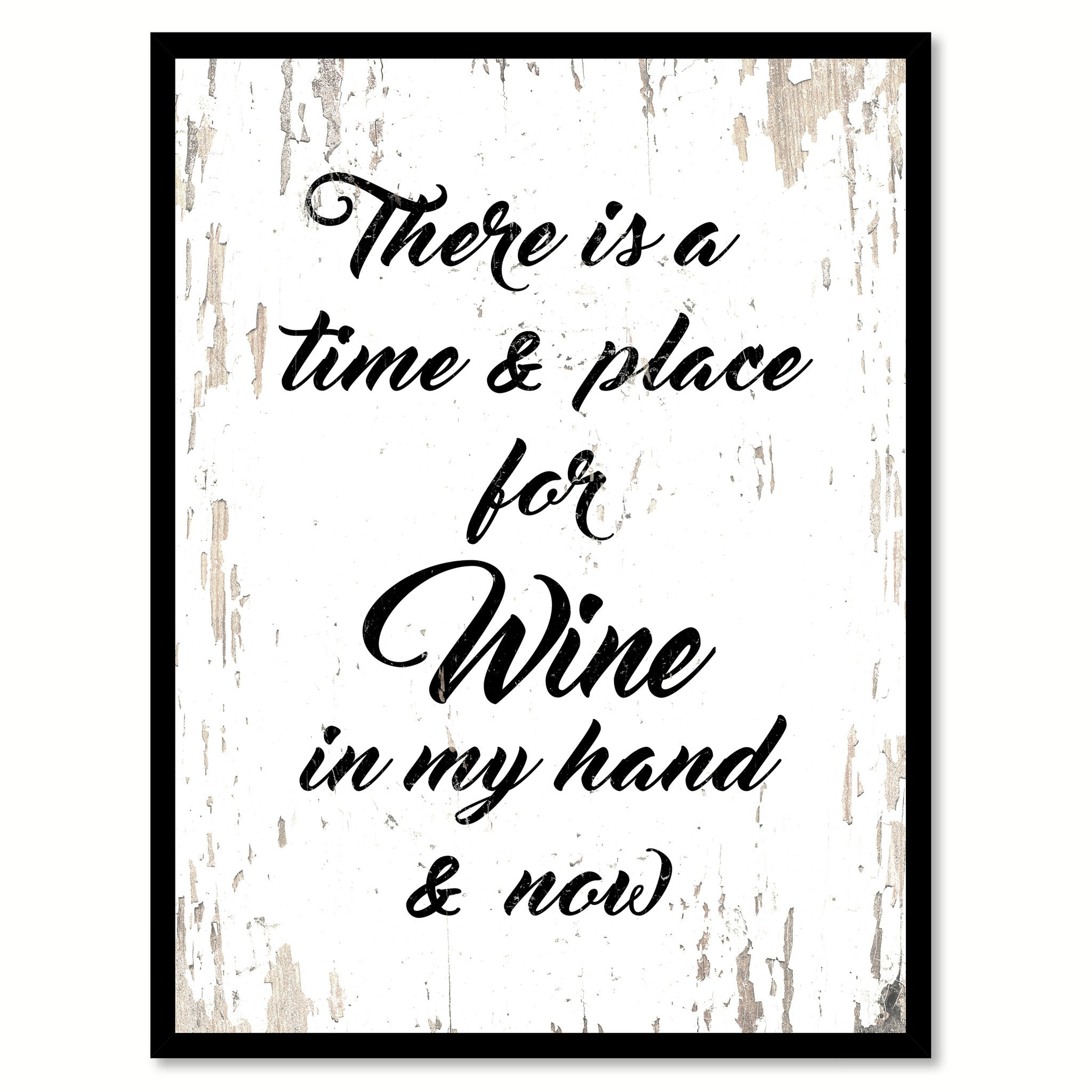 There Is A Time & Place For Wine In My Hand & Now Quote Saying Canvas Print with Picture Frame