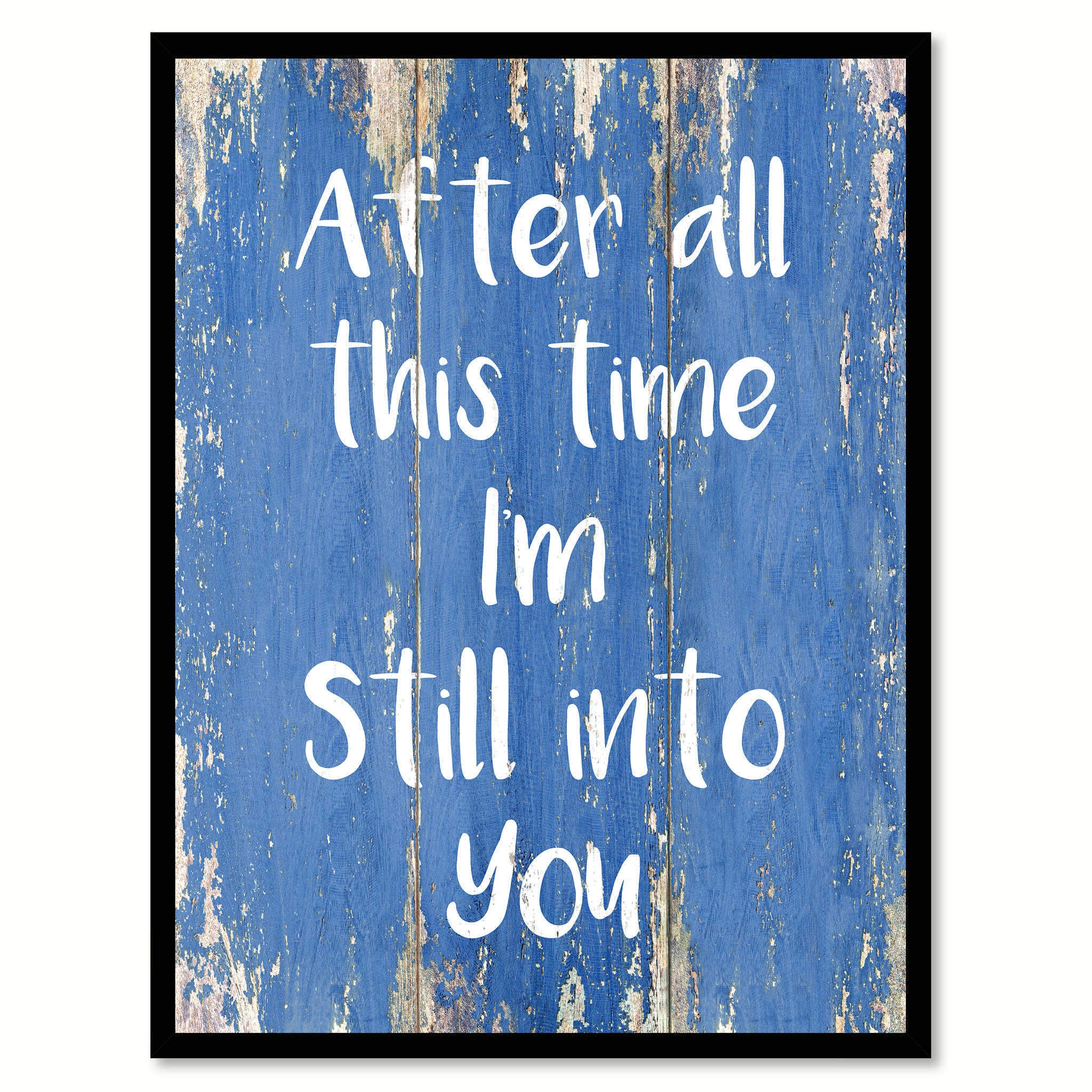 After All This Time I'm Still Into You Happy LoveQuote Saying Gift Ideas Home Decor Wall Art