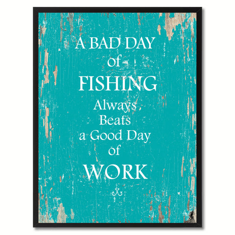 A bad day of fishing always beafs a good day of work Funny Quote Saying Gift Ideas Home Decor Wall Art