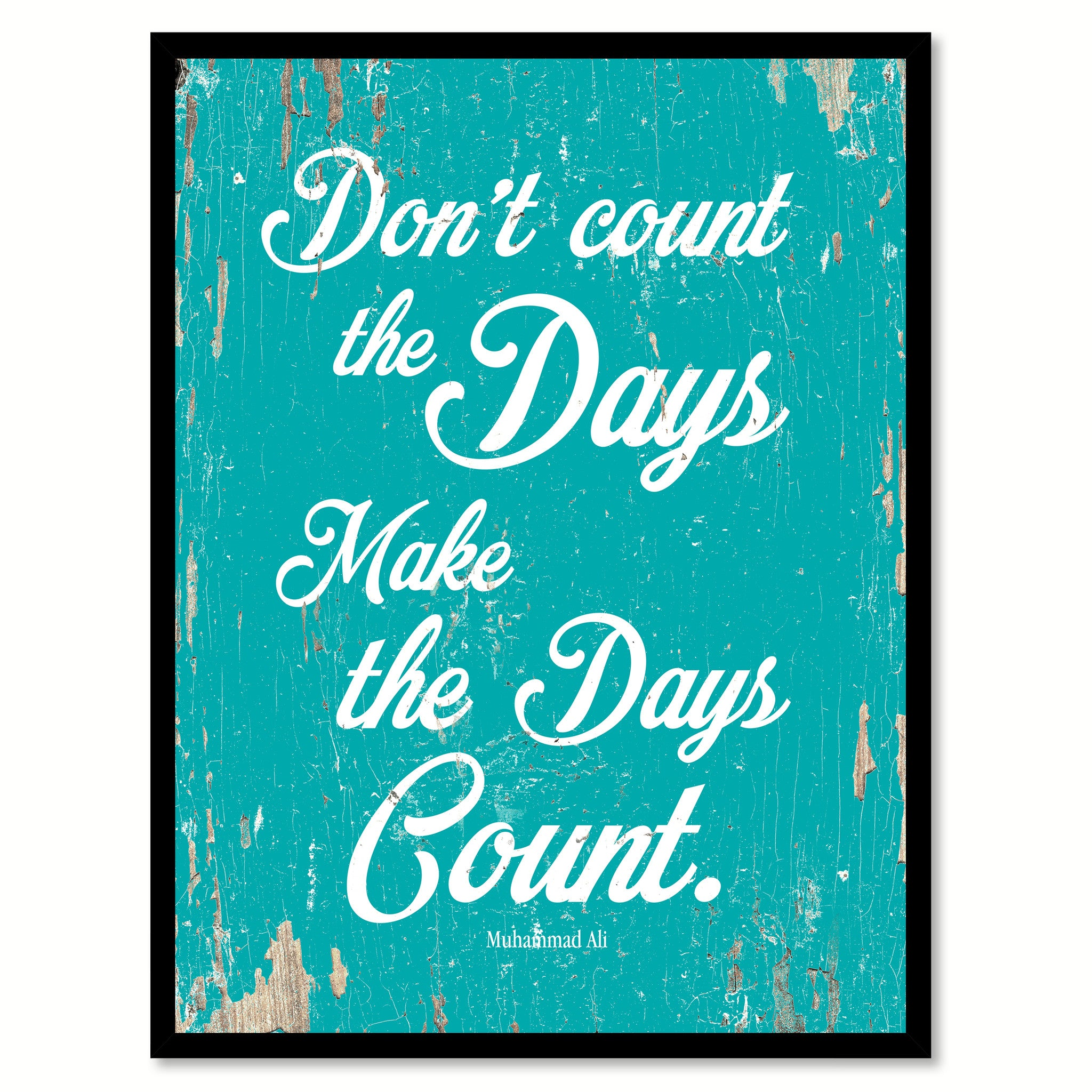 Don't Count The Days Make The Days Count Muhammad Ali Quote Saying Home Decor Wall Art Gift Ideas 111713
