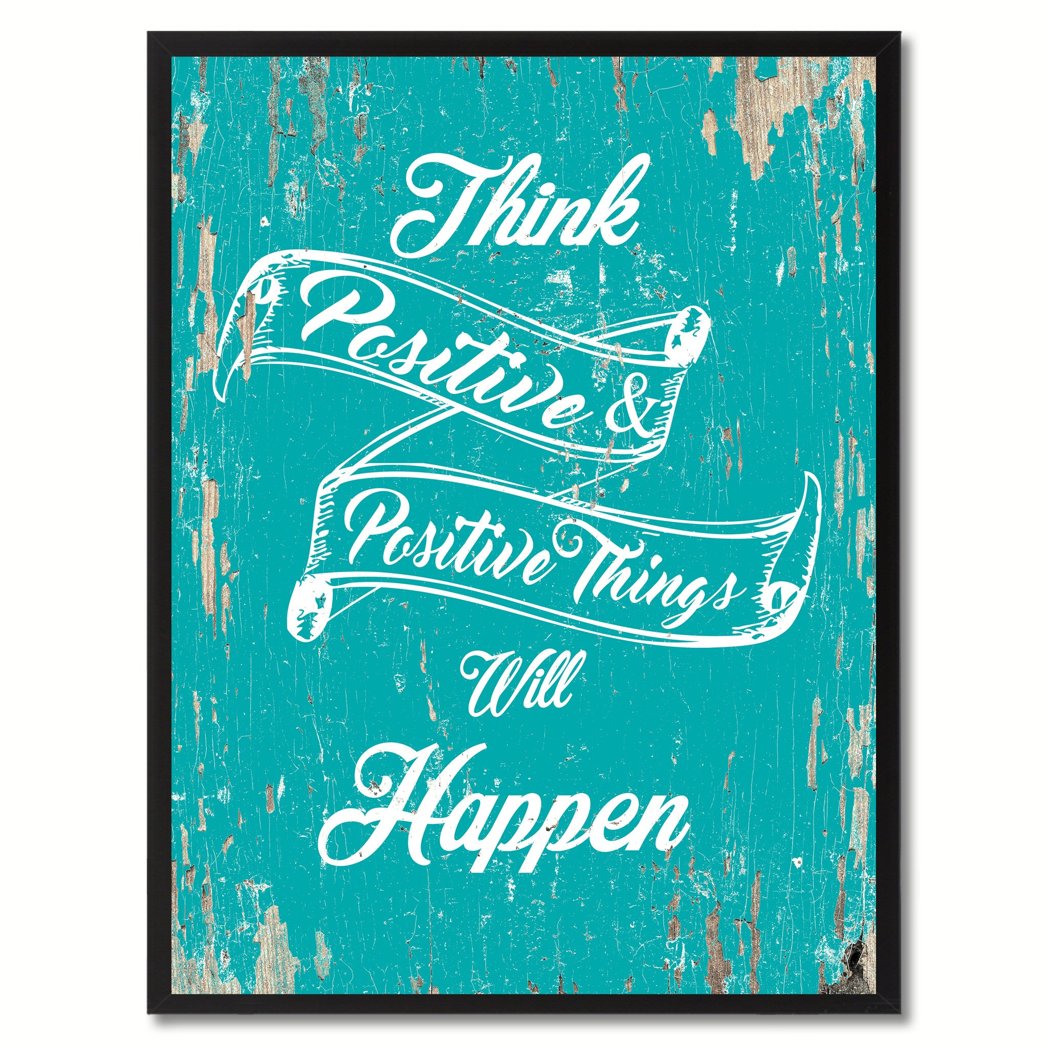 Think Positive Positive Things Will Happen Inspirational