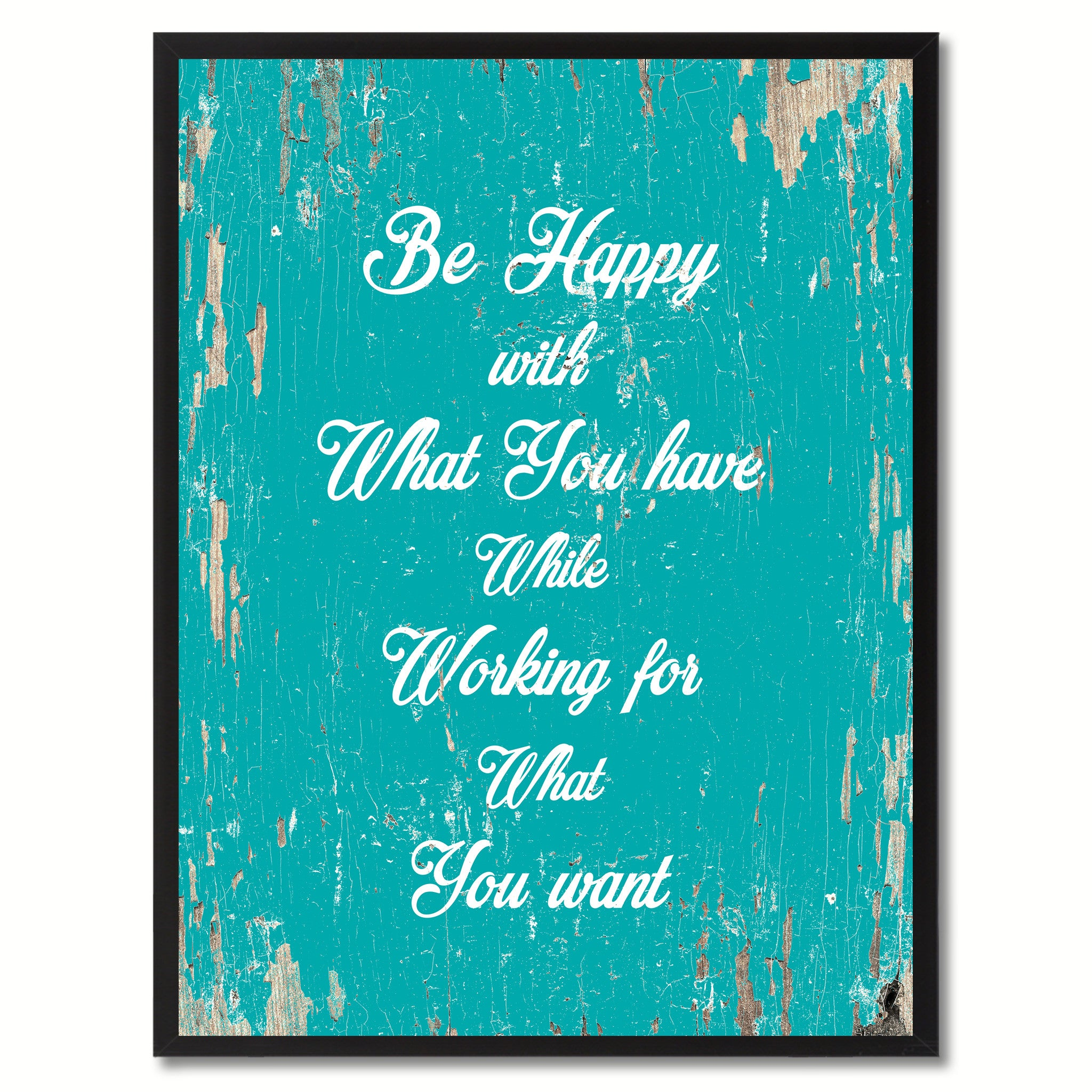 Be happy with what you have while working for what you want Motivation Quote Saying Gift Ideas Home Decor Wall Art