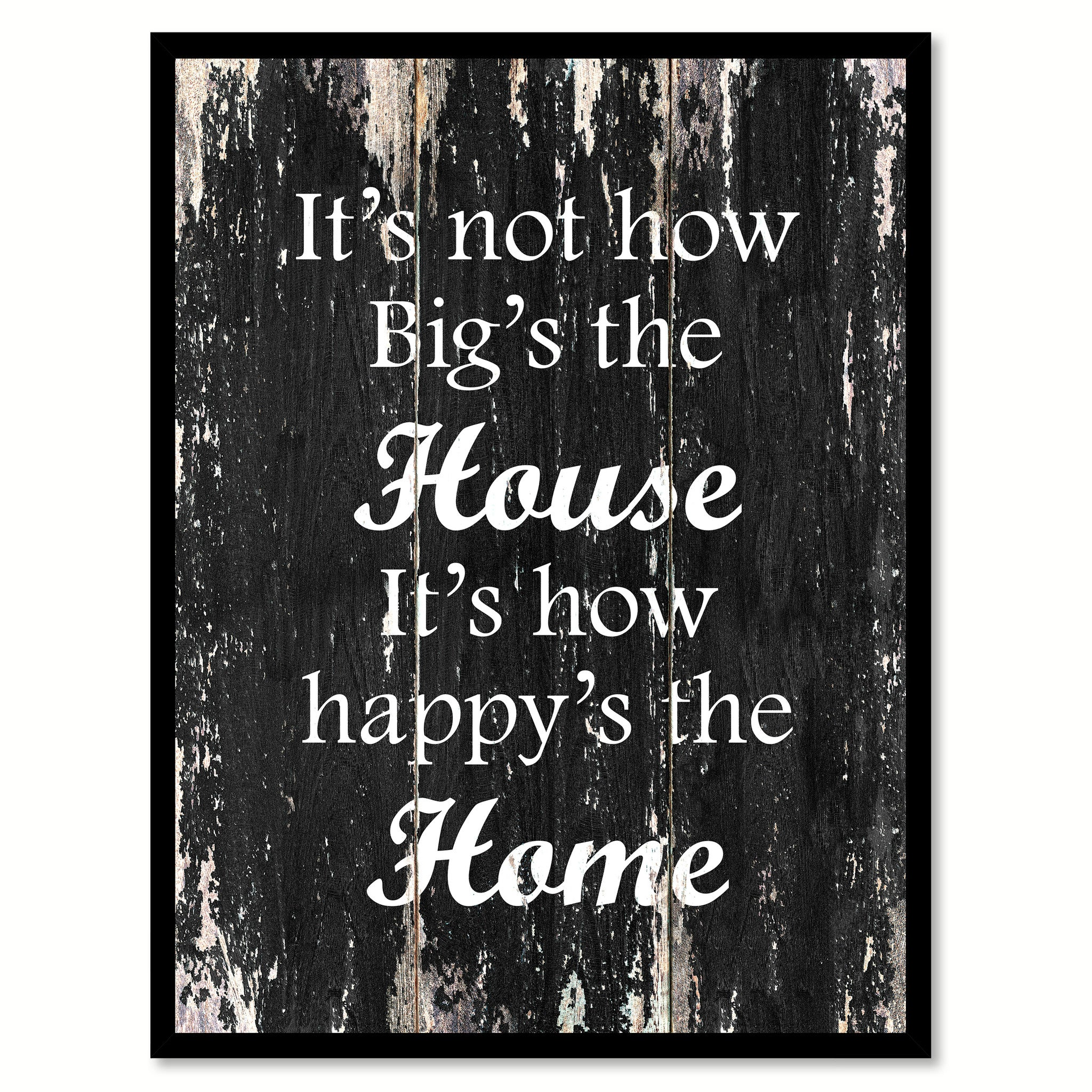Its Not How Bigs The House Its How Happys The Home Inspirational