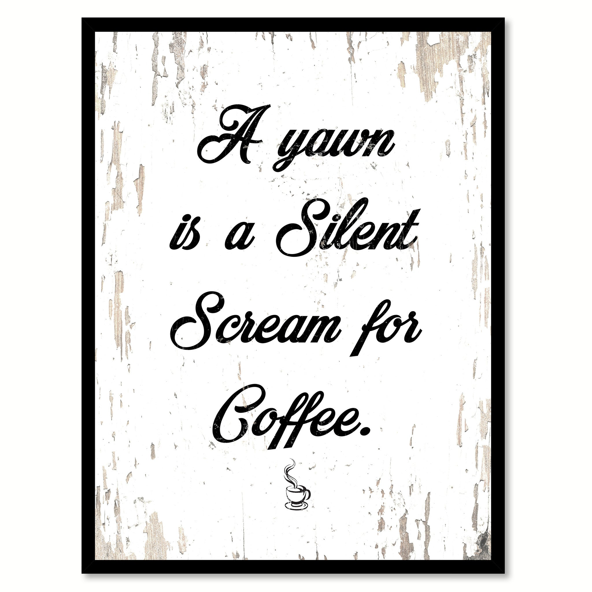 A Yawn Is A Silent Scream For Coffee Quote Saying Canvas Print with Picture Frame
