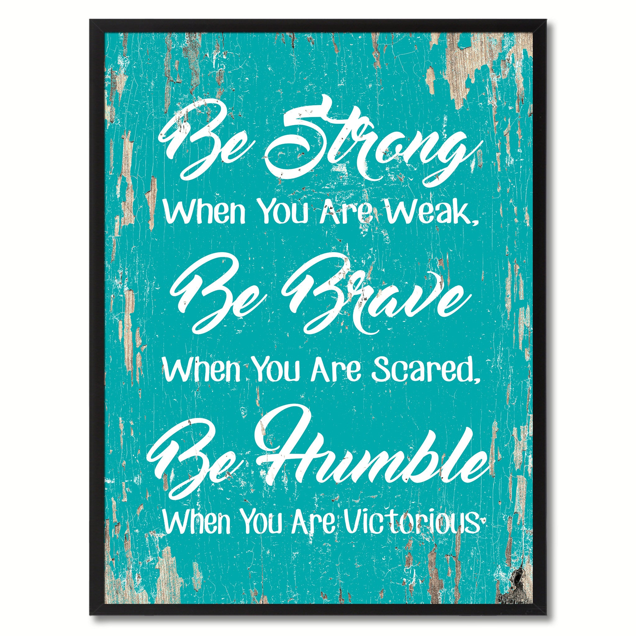 Be strong when you are weak Be brave when you are scared Be humble when you are victorious Inspirational Quote Saying