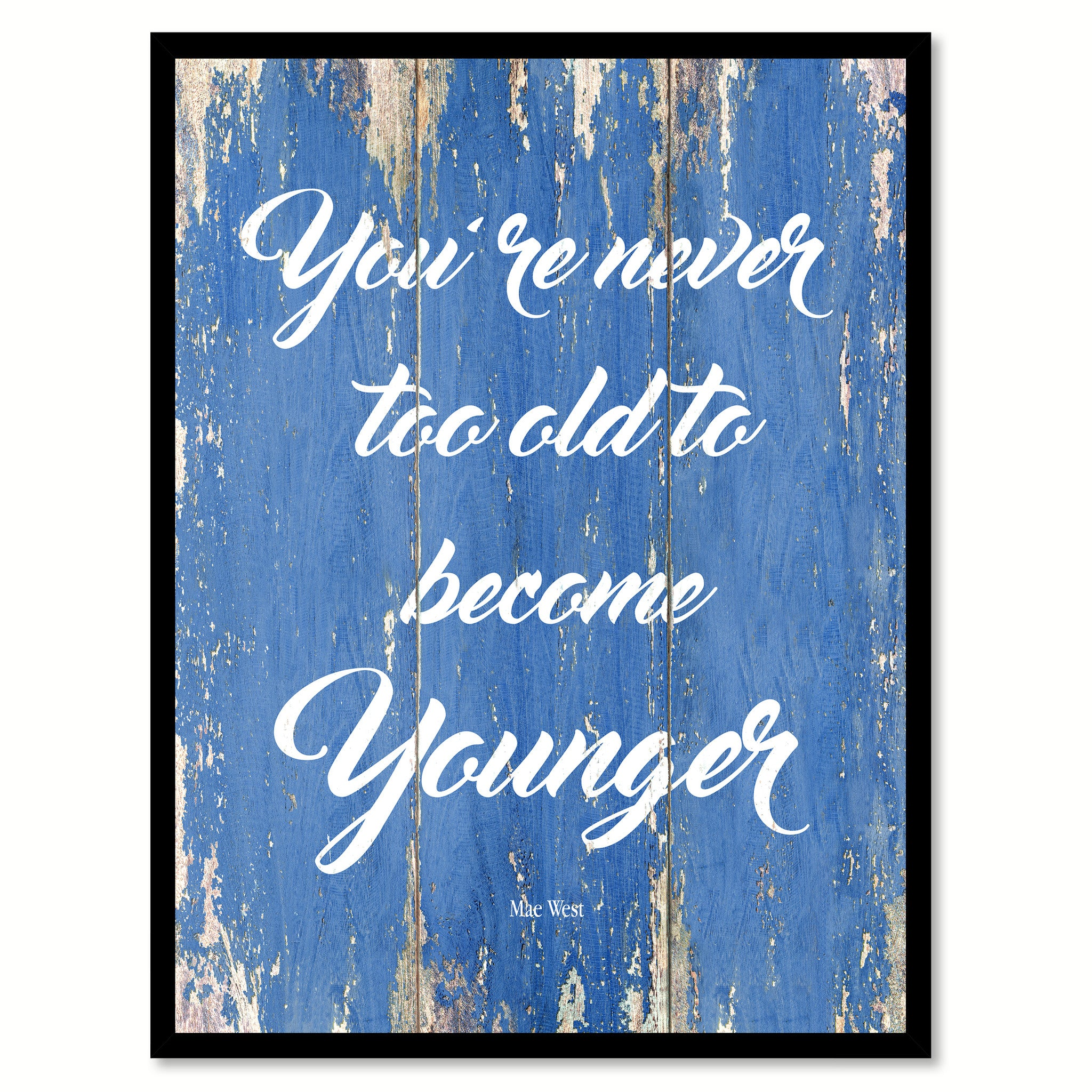 You Are Never Too Old To Become Younger Mae West Inspirational Quote Saying  Gift Ideas Home Decor Wall Art