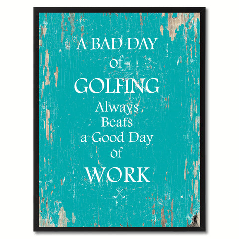 A bad day of golfing always beafs a good day of work Funny Quote Saying Gift Ideas Home Decor Wall Art