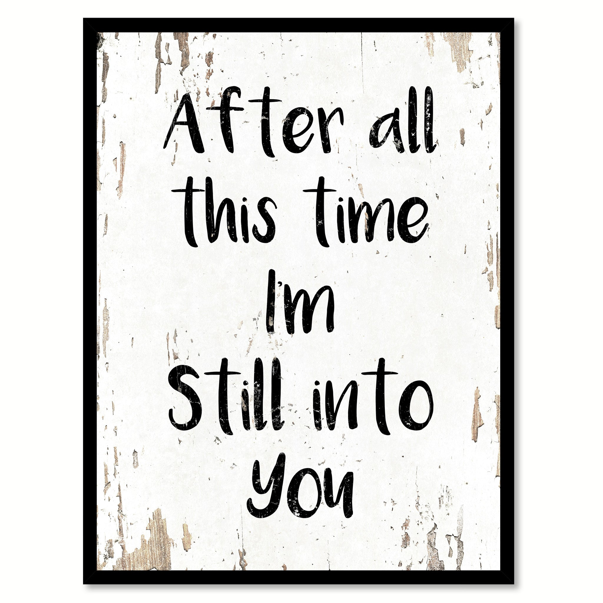 After All This Time I'm Still Into You Quote Saying Home Decor Wall Art Gift Ideas 111670