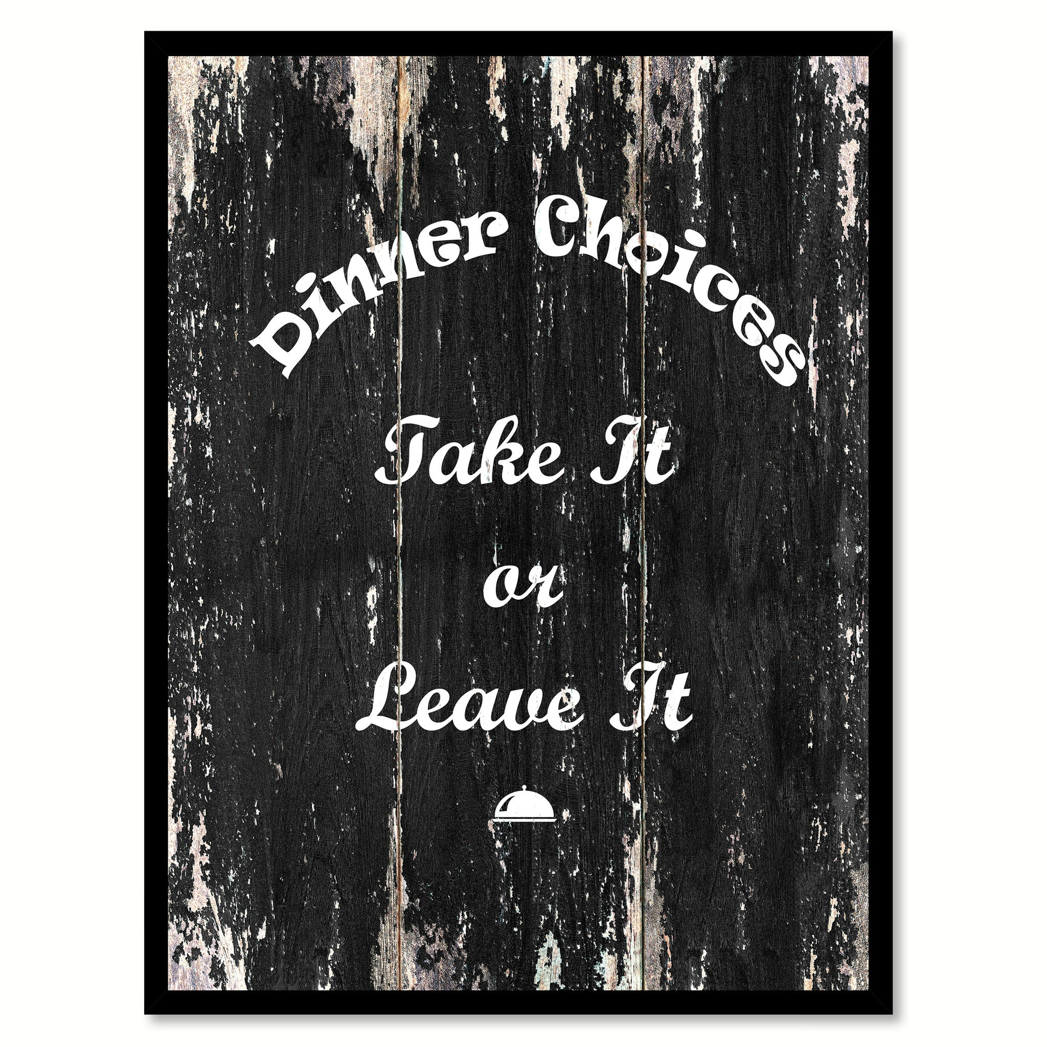 Dinner Choices take it or leave it Quote Saying Canvas Print with Picture Frame Home Decor Wall Art