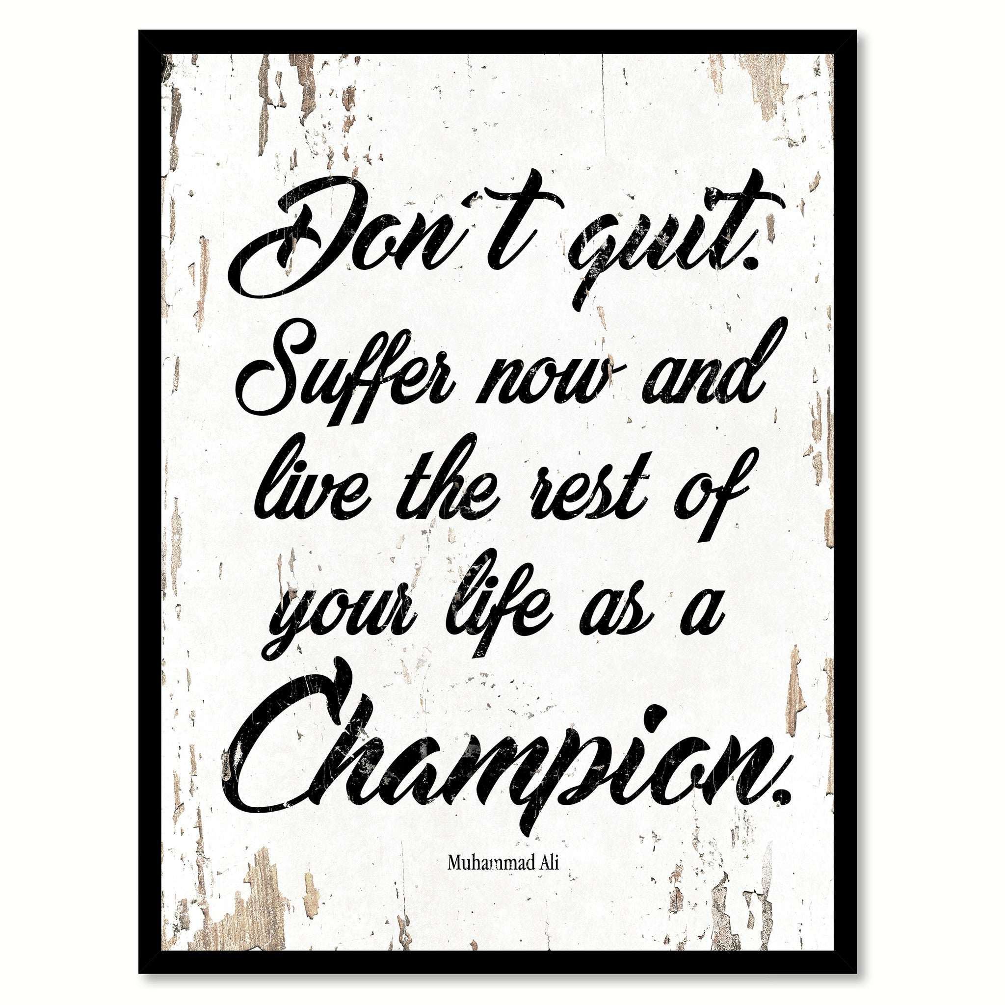 Don't Quit Suffer Now And Live The Rest Of Your Life Muhammad Ali Quote Saying Home Decor Wall Art Gift Ideas 111718