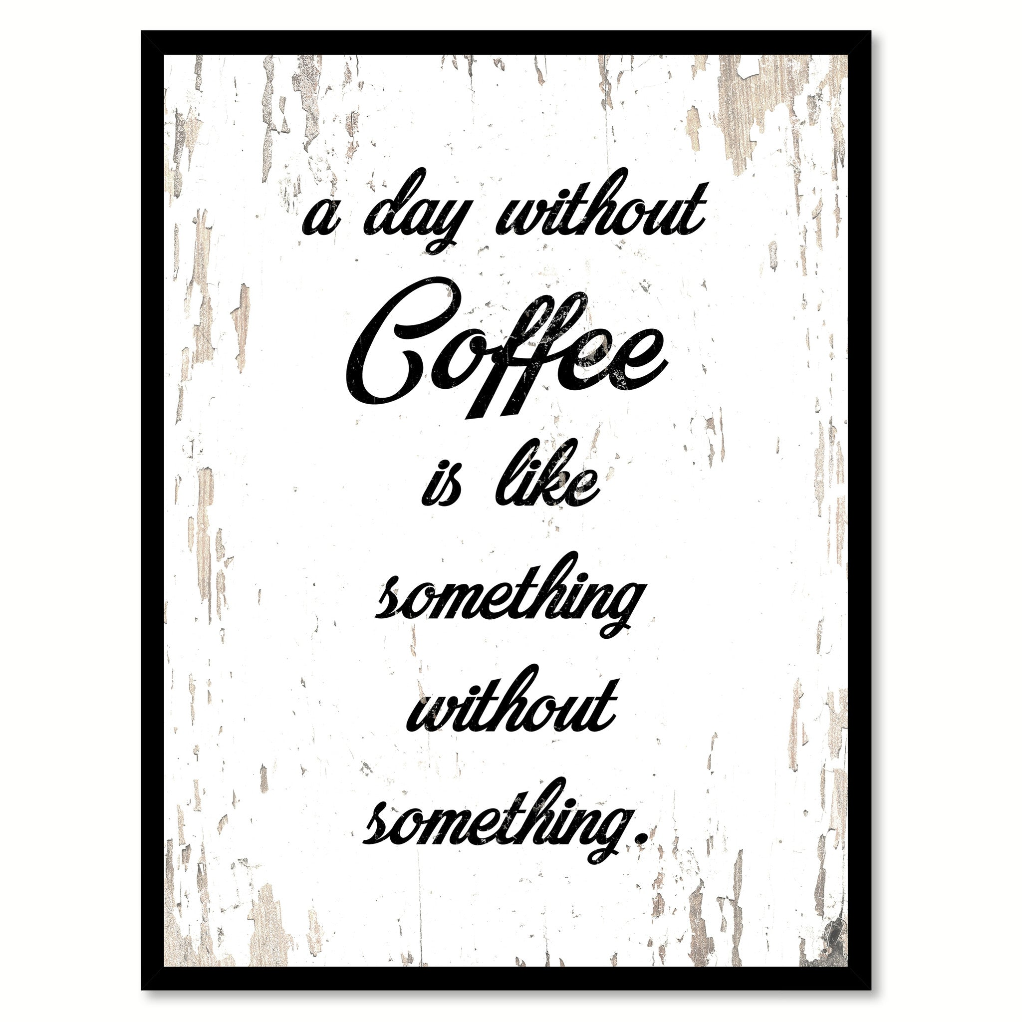 A Day Without Coffee Is Like Something Without Something Quote Saying Canvas Print with Picture Frame