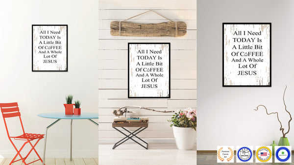 All I Need Today is a Little Bit of Coffee & a Whole Lot of Jesus Quote  Saying Canvas Print with Picture Frame