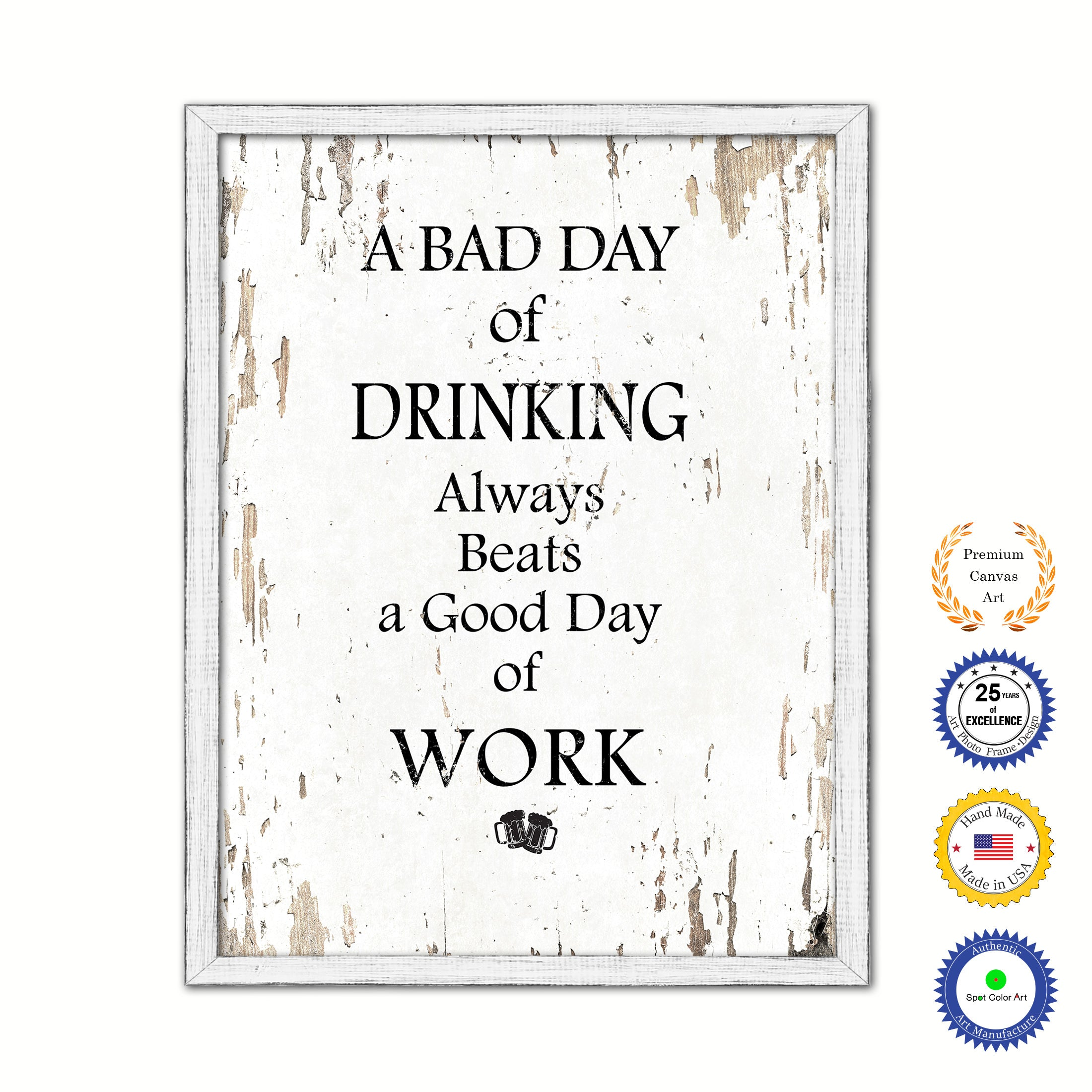 A Bad Day Of Drinking Always Beats A Good Day Of Work Vintage Saying Gifts Home Decor Wall Art Canvas Print with Custom Picture Frame