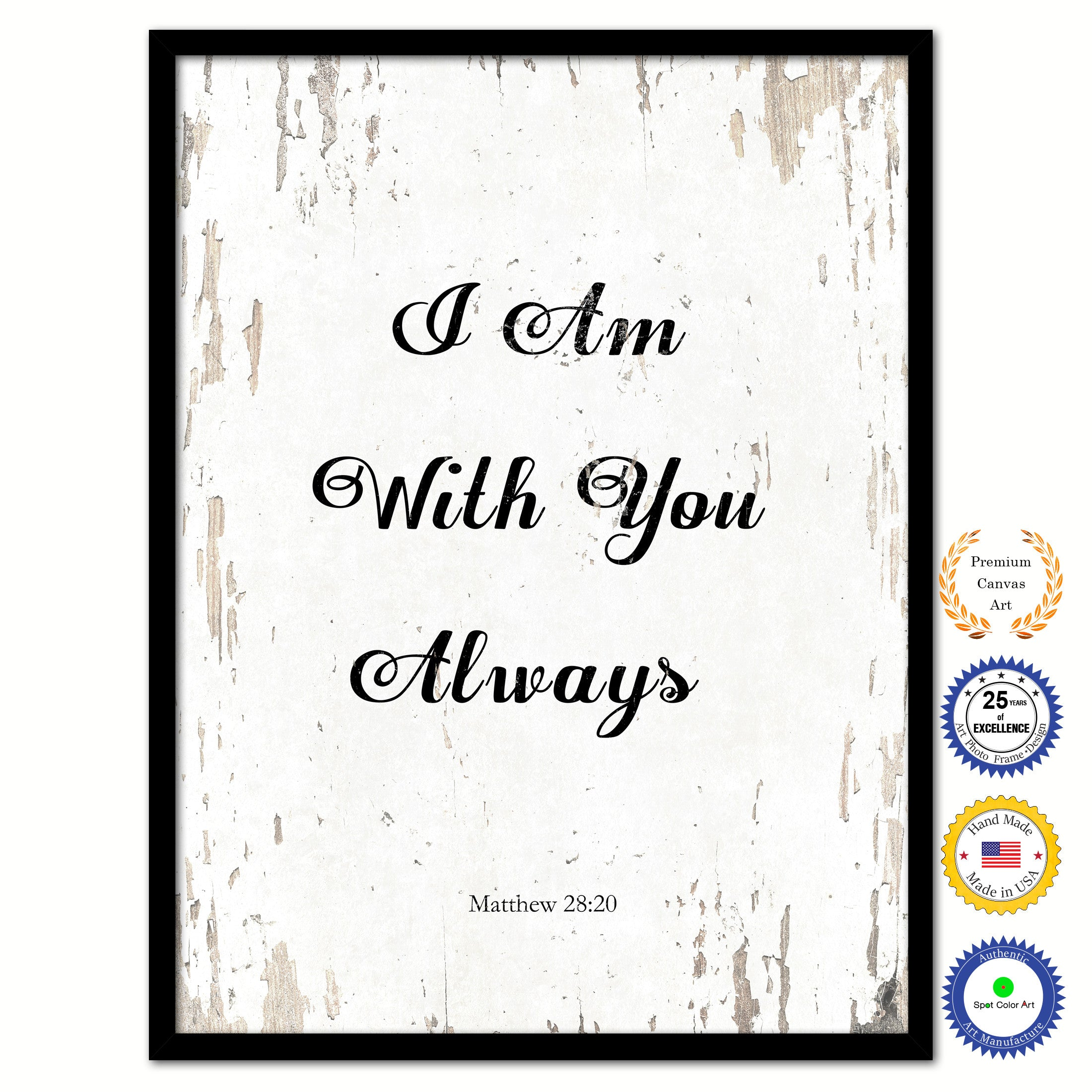 Elegant I Am With You Always   Matthew 28:20 Bible Verse Scripture Quote White  Canvas Print With Picture Frame