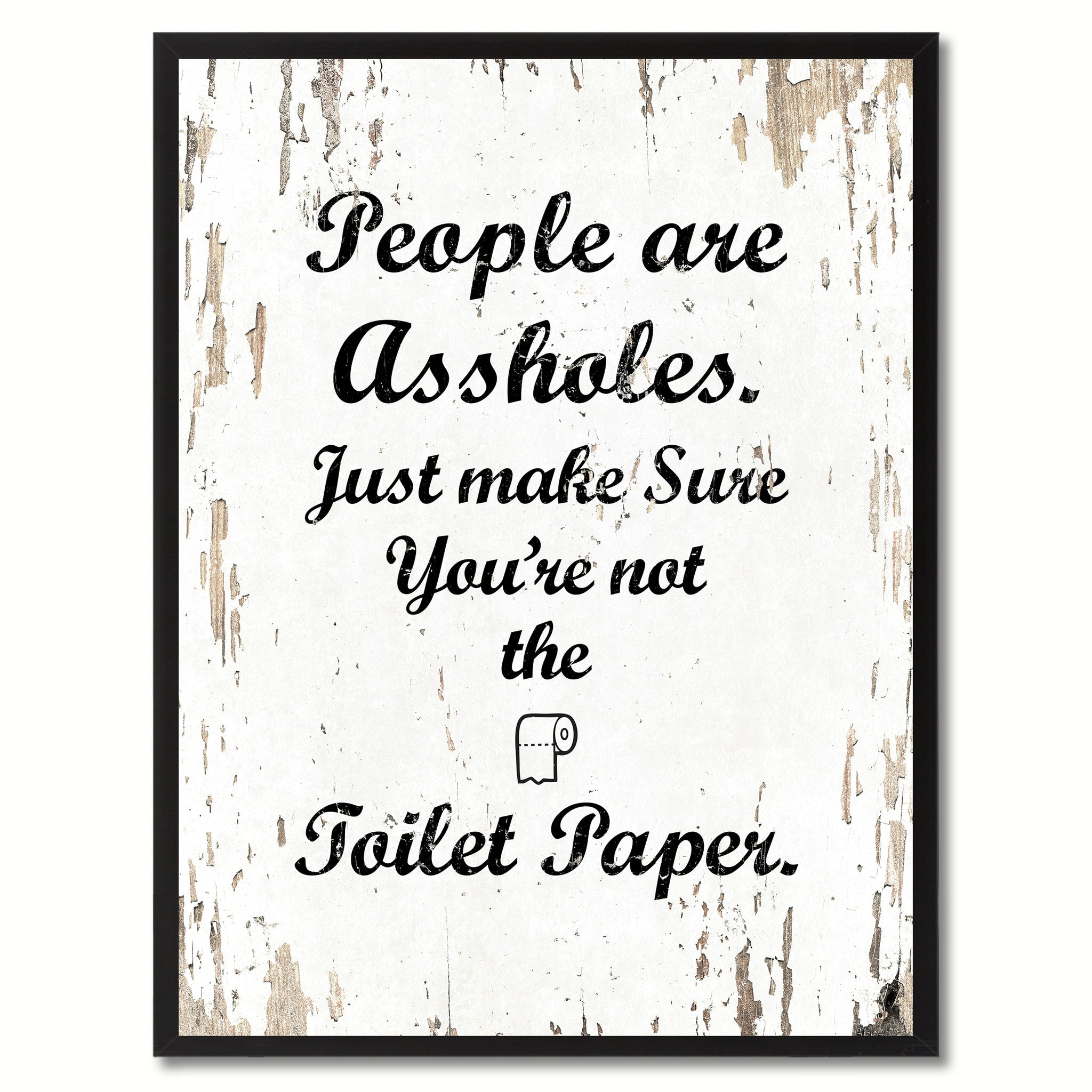 People are as?holes Just make sure you're not the toilet paper Adult Quote Saying Gift Ideas Home Decor Wall Art