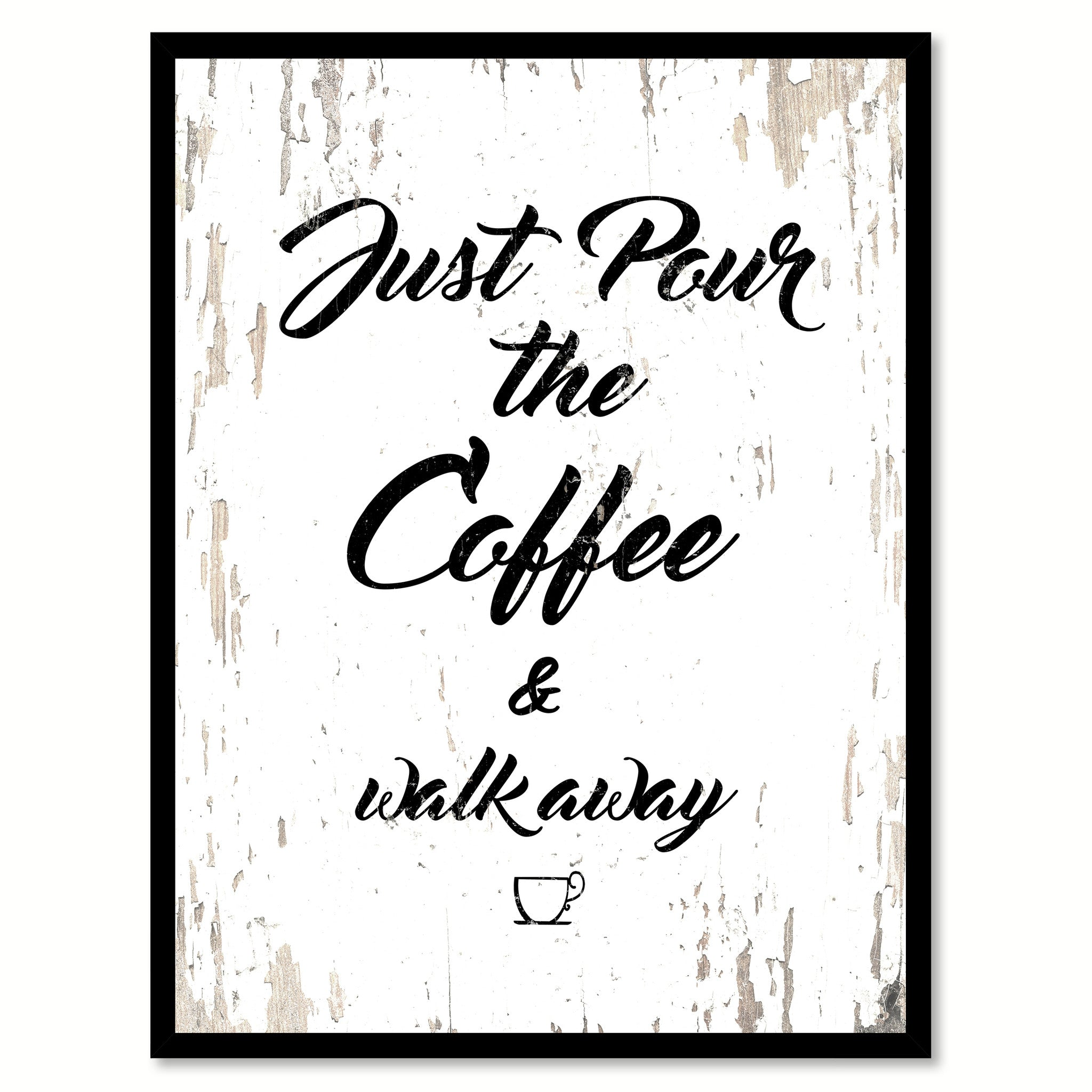 Just Pour The Coffee & Walk Away Quote Saying Canvas Print with Picture Frame