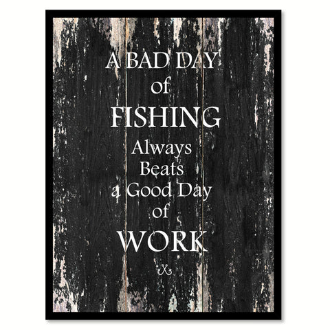 A bad day of fishing always beats good day of work Funny Quote Saying Canvas Print with Picture Frame Home Decor Wall Art