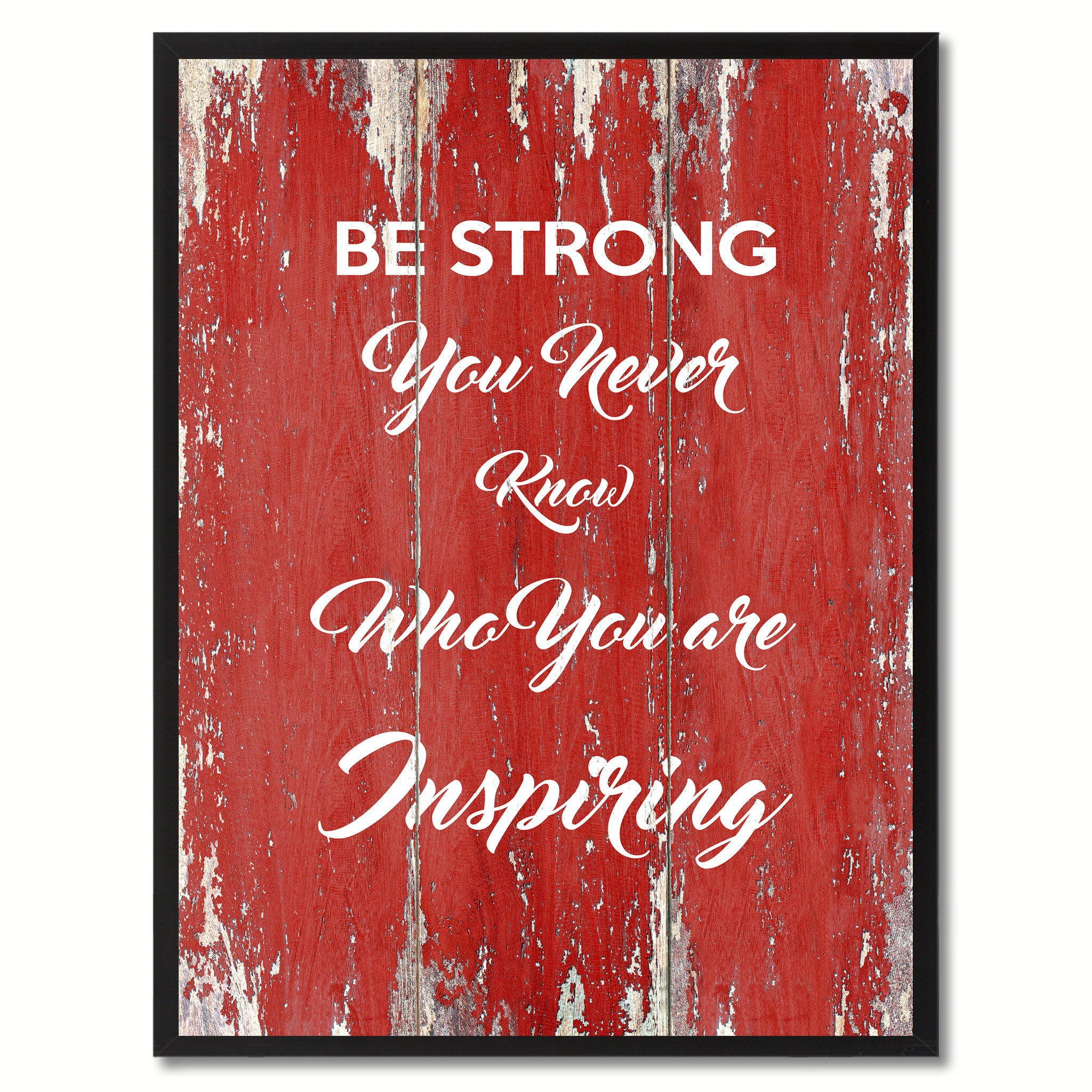 Be Strong You never know who you are Inspiring Quote Saying Gift Ideas Home Décor Wall Art