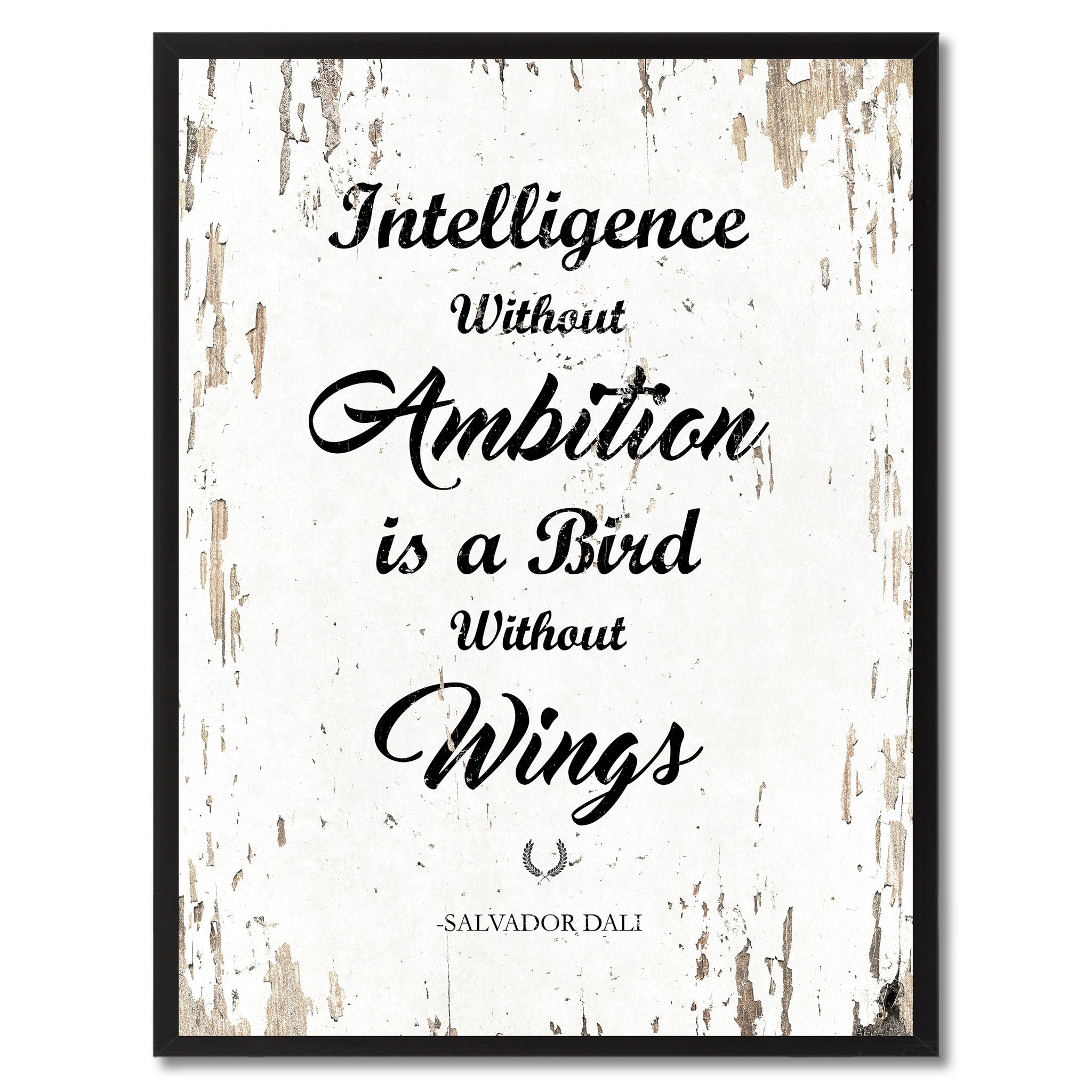 Intelligence without ambition is a bird without wings - Salvador Dali Inspirational Quote Saying Gift Ideas Home Decor Wall Art, White