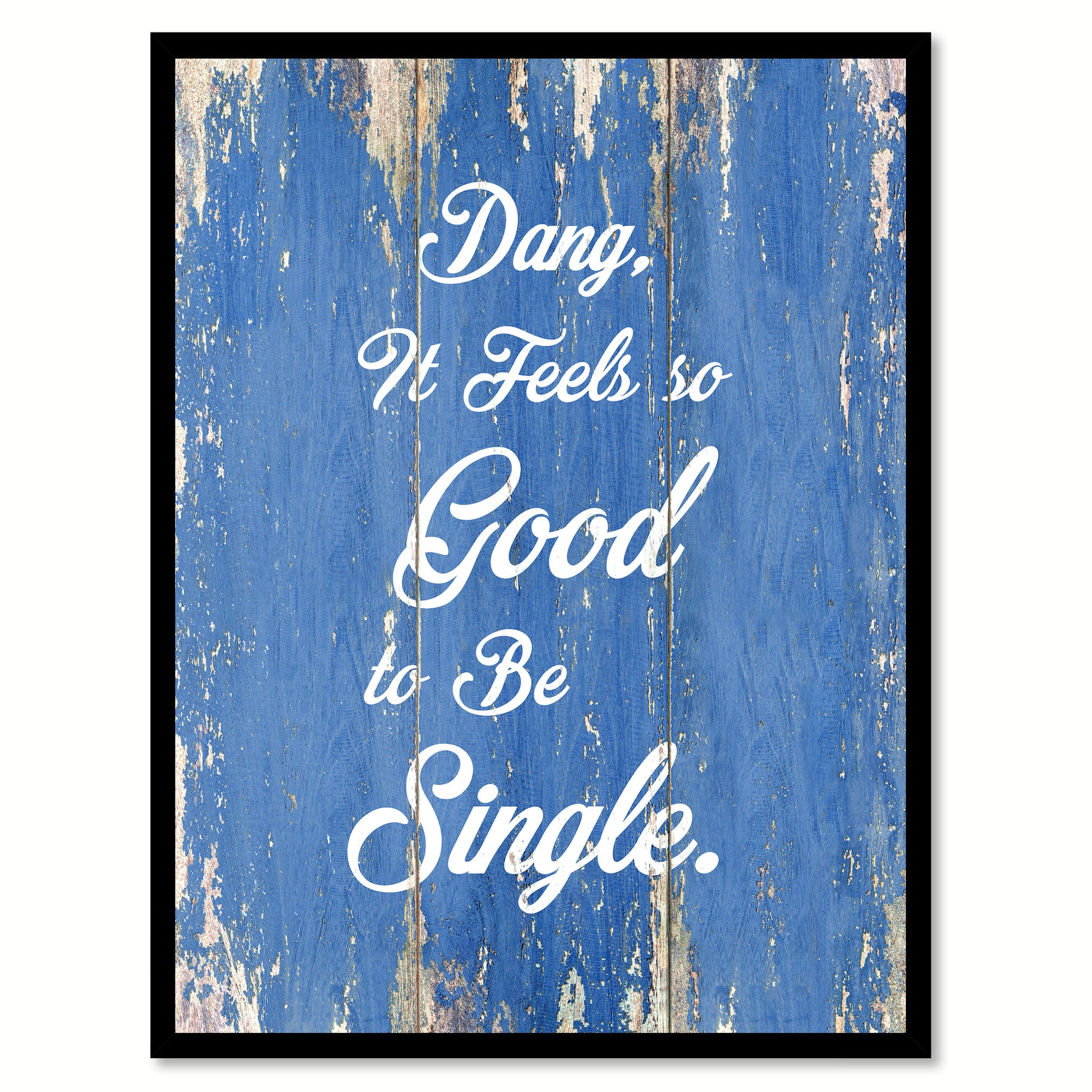 Dang It Feels So Good To Be Single Quote Saying Gift Ideas Home Decor Wall Art