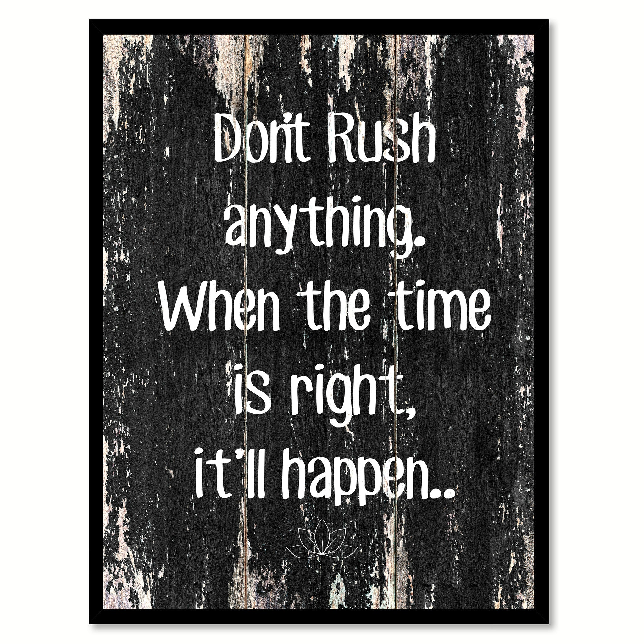 Don't rush anything when the time is right it'll happen Motivational Quote Saying Canvas Print with Picture Frame Home Decor Wall Art