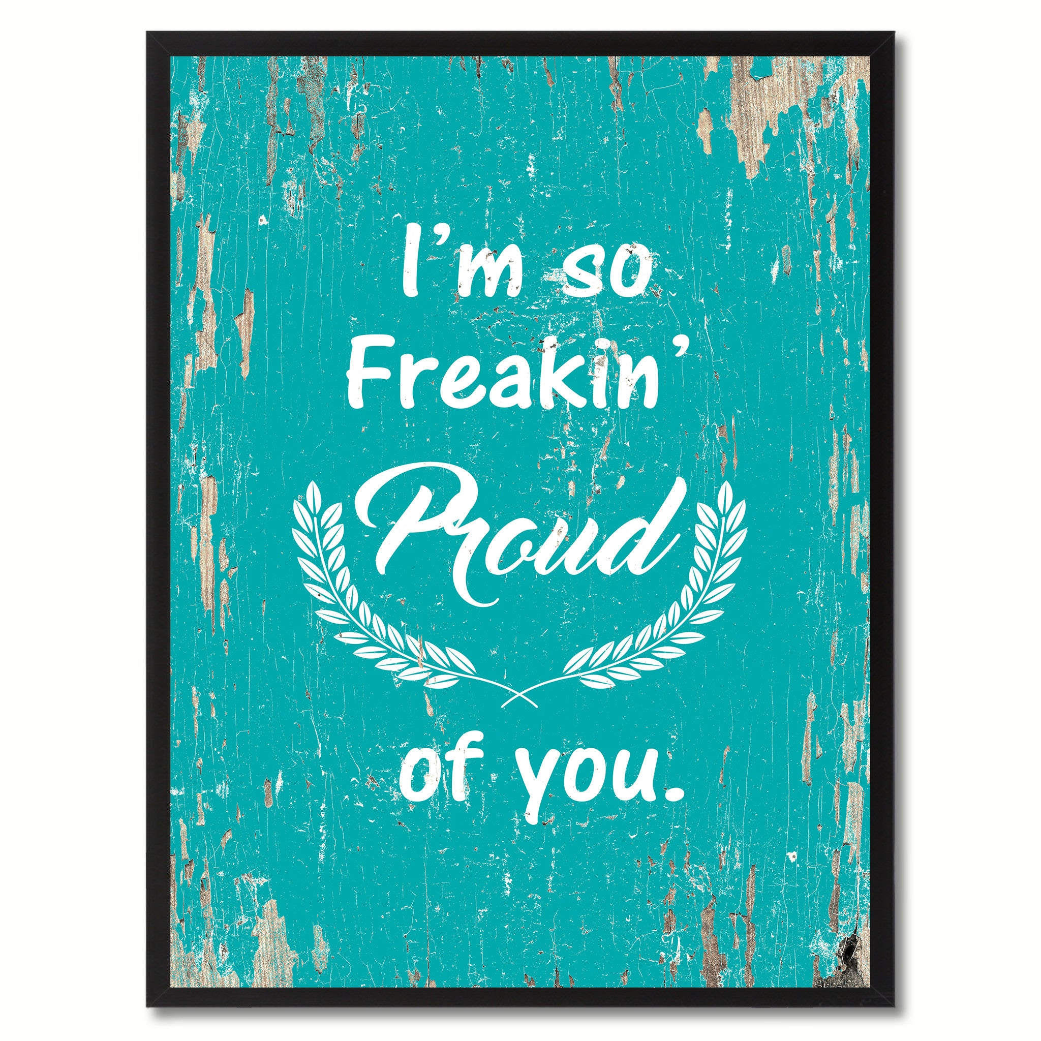 I'm so freaking proud of you  Quote Saying Gift Ideas Home Decor Wall Art