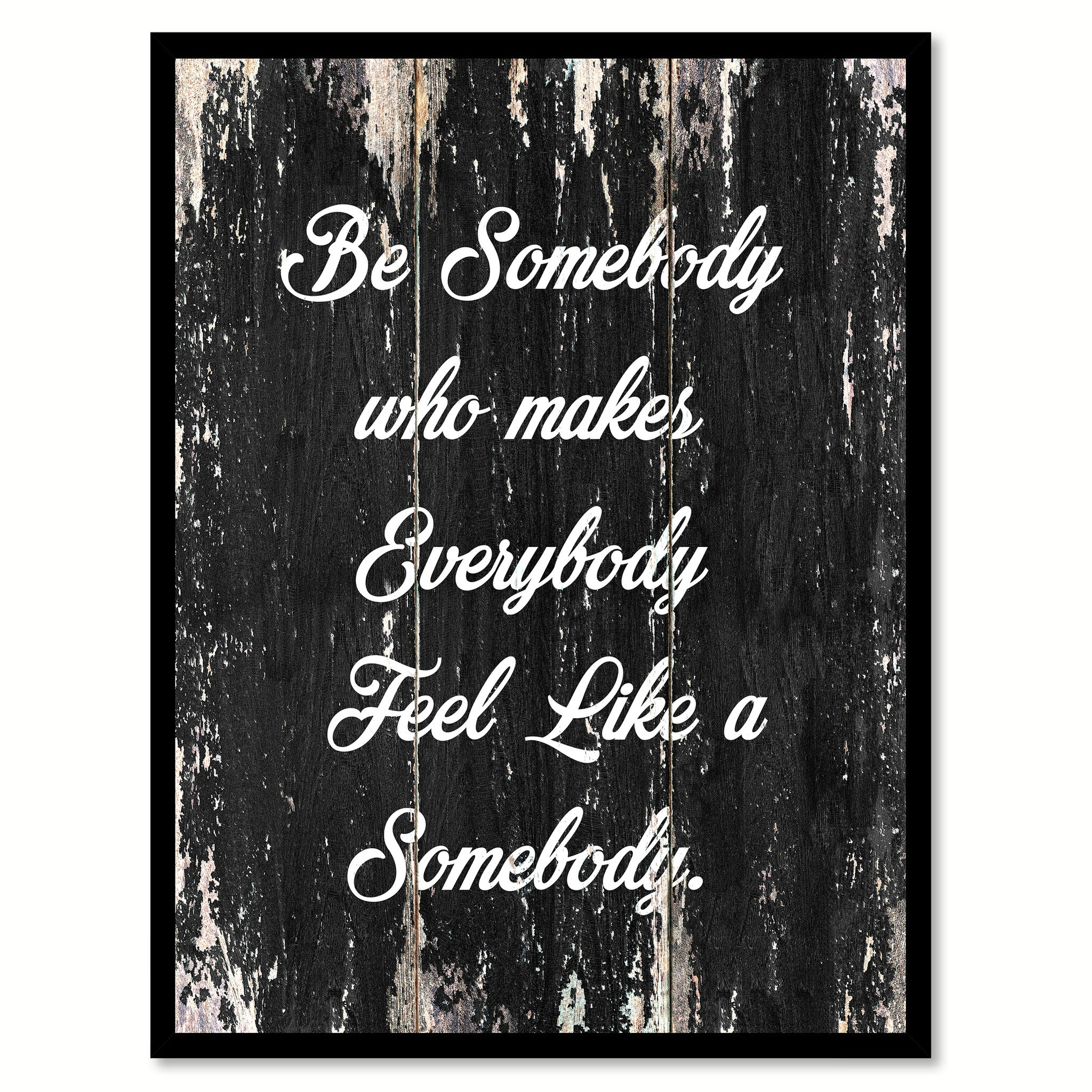 Be somebody who makes everybody feel lLike a somebody Motivational Quote Saying Canvas Print with Picture Frame Home Decor Wall Art