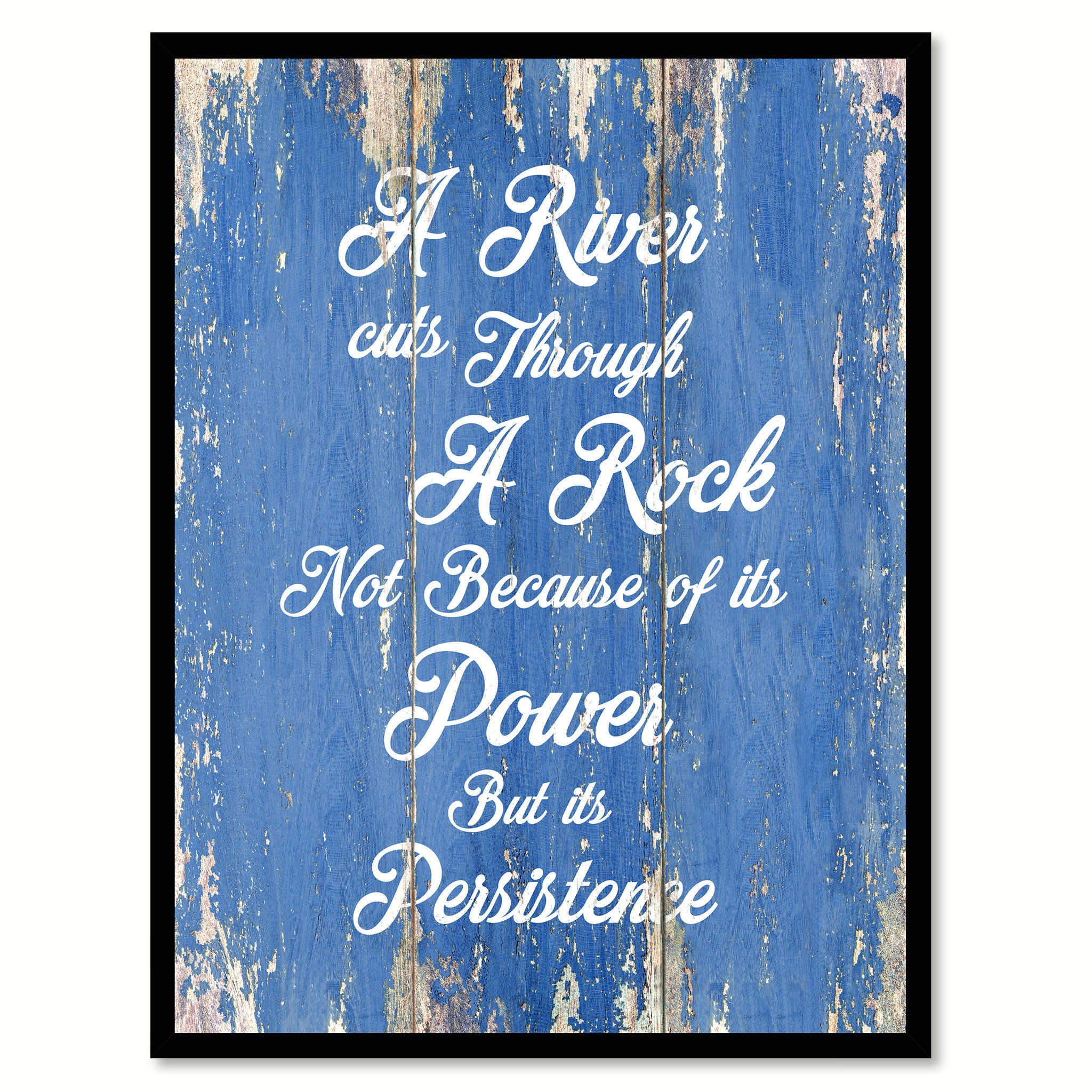 A River Cuts Through A Rock Not Because Of Its Power But Its Persistence Inspirational Quote Saying Gift Ideas Home Decor Wall Art