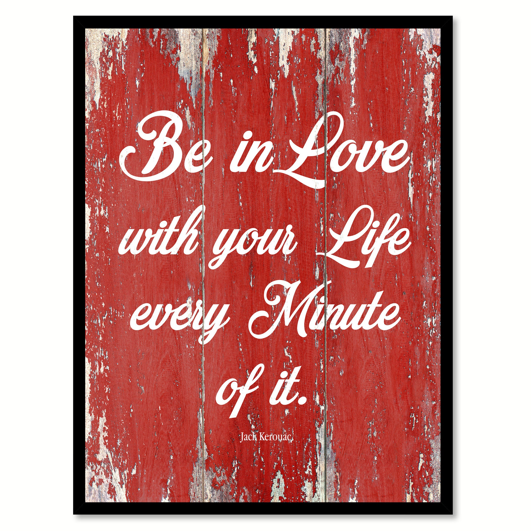 Be In Love With Your Life Jack Kerouac Inspirational Quote Saying Gift Ideas Home Decor Wall Art