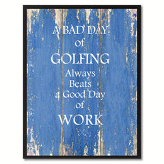 A Bad Day Of Golfing Always Beats A Good Day Of Work Quote Saying Canvas Print Picture Frame Gift Ideas Home Decor Wall Art