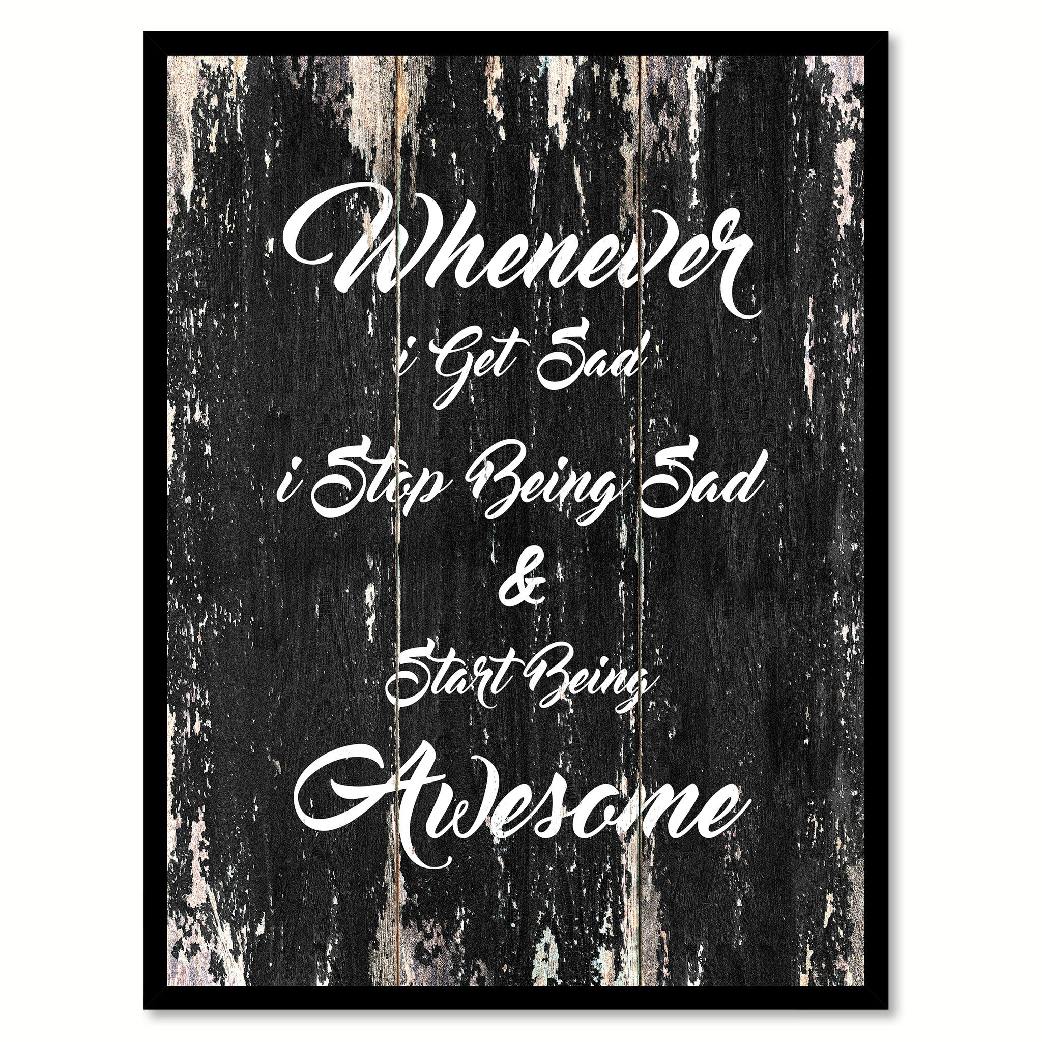 Whenever I get sad I stop being sad & start being awesome Motivational Quote Saying Canvas Print with Picture Frame Home Decor Wall Art