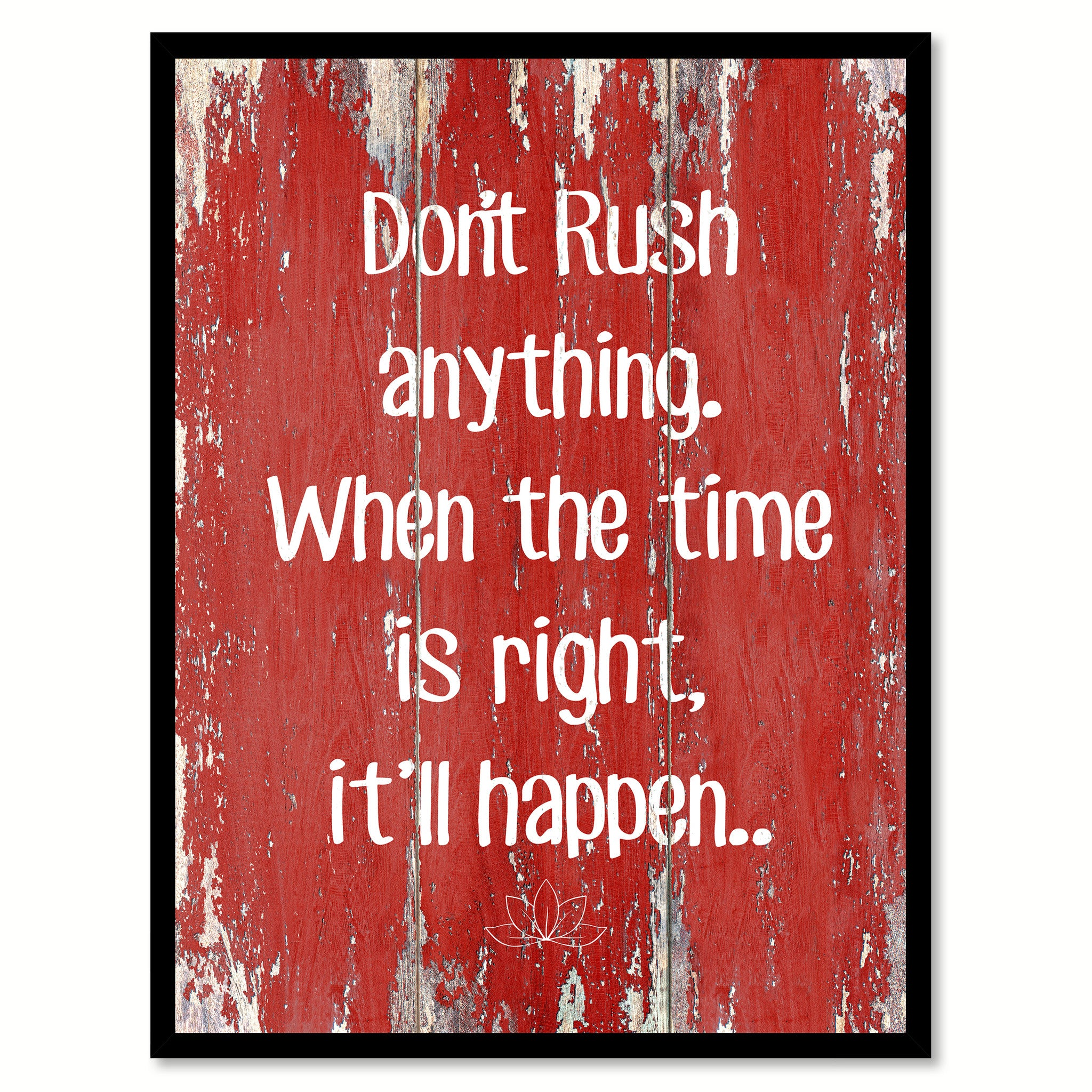 Don't Rush Anything When The Time Is Right Motivation Quote Saying Gift Ideas Home Decor Wall Art