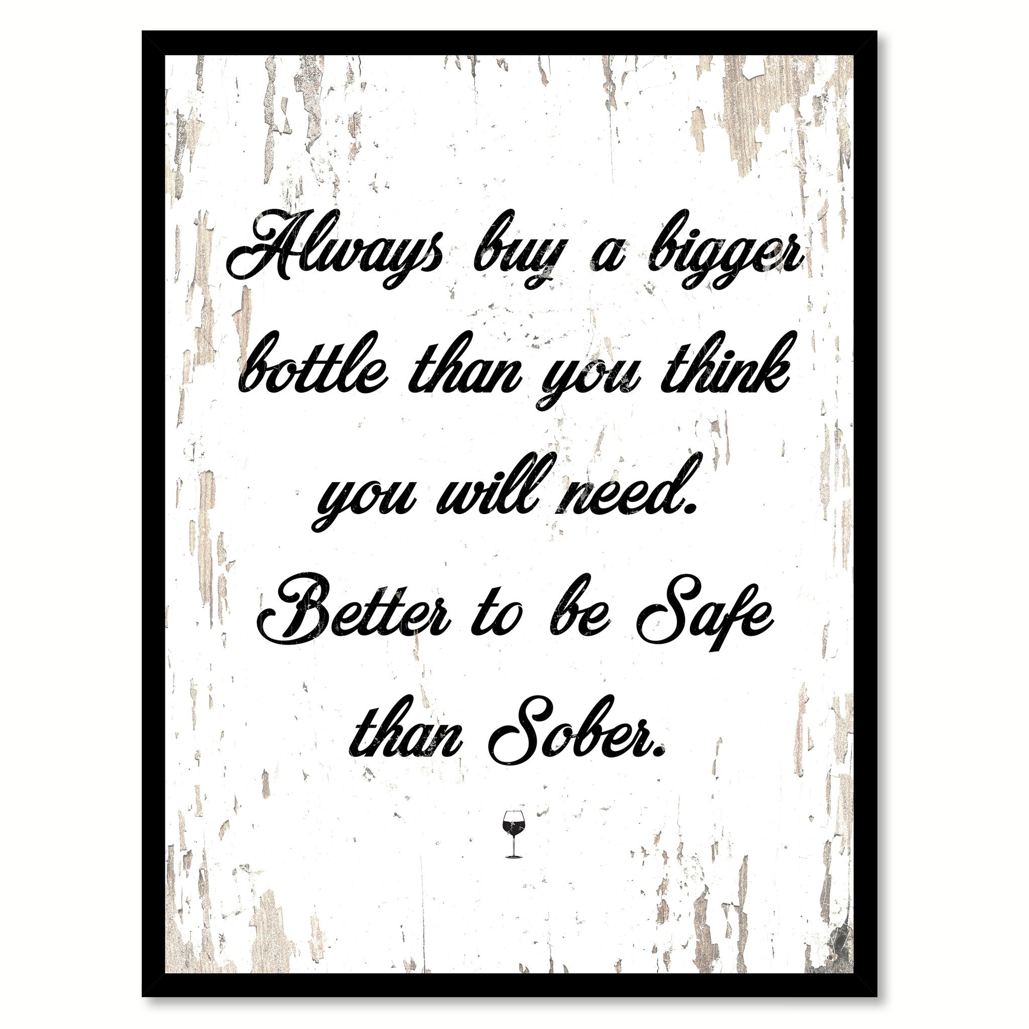 Always buy a bigger bottle than you think you will need better to always buy a bigger bottle than you think you will need better to be safe than sober quote saying canvas print with picture frame jeuxipadfo Gallery