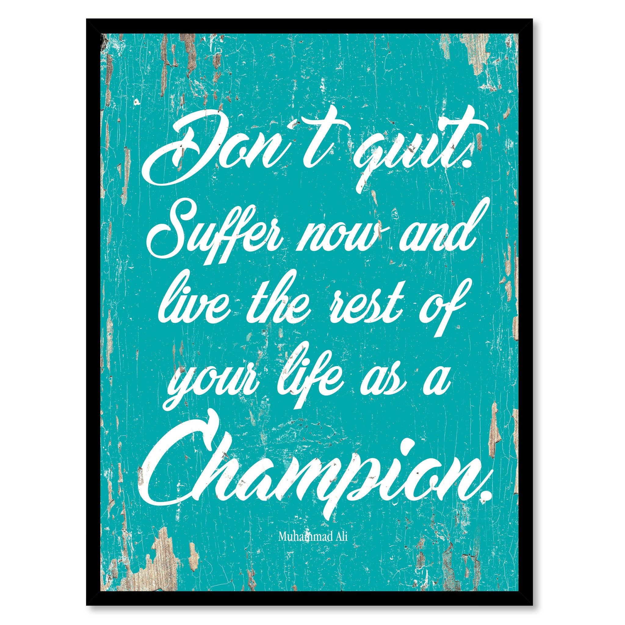 Don't Quit Suffer Now And Live The Rest Of Your Life Muhammad Ali Quote Saying Home Decor Wall Art Gift Ideas 111717