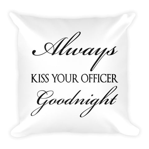 Always Kiss Your Officer Goodnight Pillow