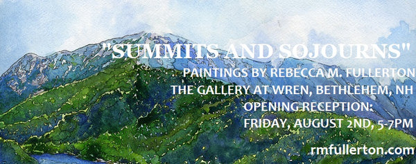 """Summits and Sojourns: Paintings by Rebecca M. Fullerton"" at the Gallery at WREN, 2013 Main Street, Bethlehem, New Hampshire. August 2 - September 2, 2019"