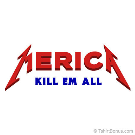 Merica - Kill Em All Parody T-shirt