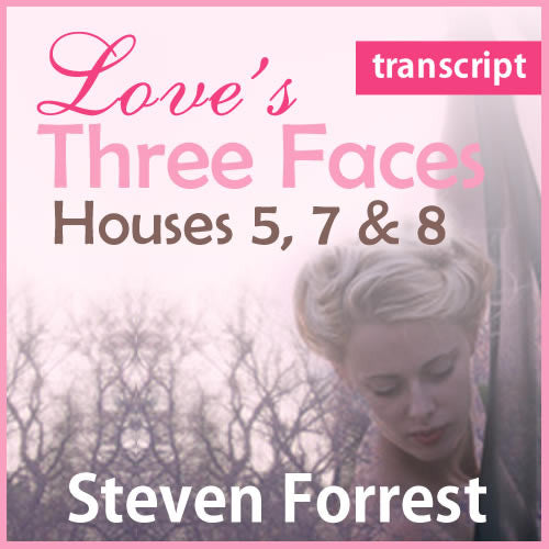 Transcript: Love's Three Faces - Houses 5, 7, & 8