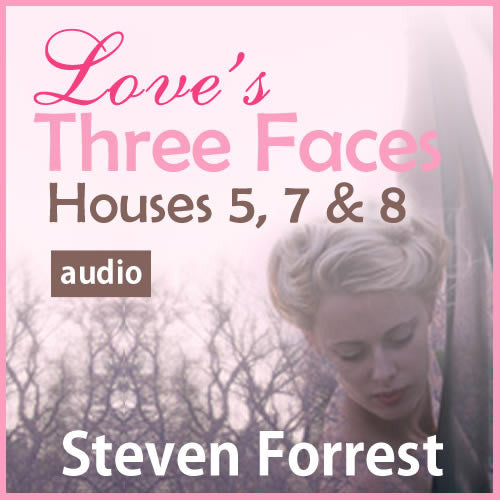 Love's Three Faces - Houses 5, 7, & 8